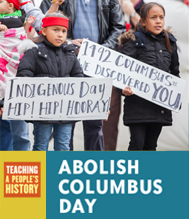 Abolish Columbus Day Campaign | Zinn Education Project; Teaching People's History