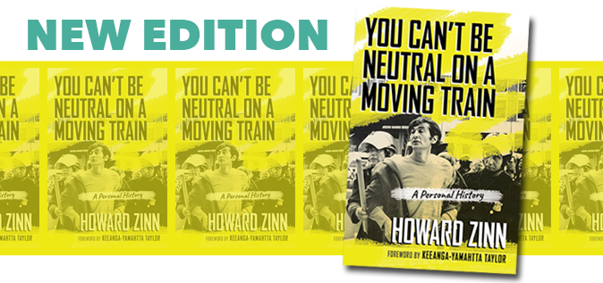 New edition: You Can't be Neutral on a Moving Train | HowardZinn.org